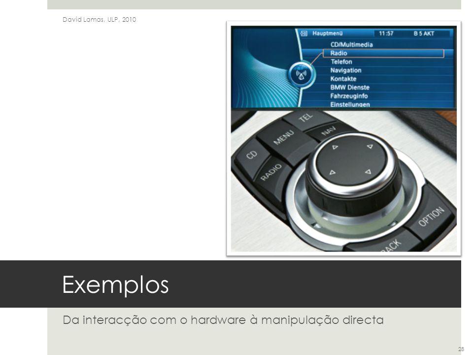 Exemplos Da interacção com o hardware à manipulação directa David Lamas, ULP, 2010 28
