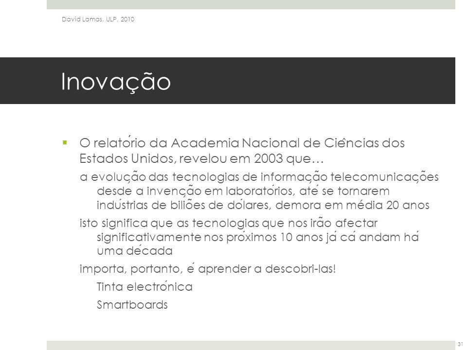 Inovação  O relatorio da Academia Nacional de Cie ̂ ncias dos Estados Unidos, revelou em 2003 que… a evoluc ̧ a ̃ o das tecnologias de informac ̧ a ̃