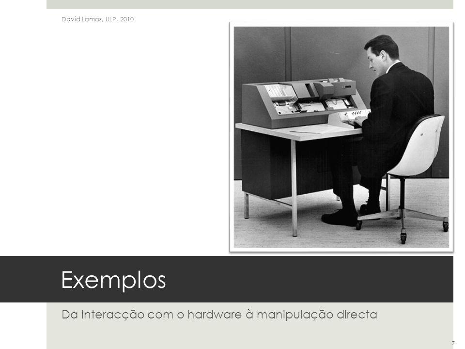 Exemplos Da interacção com o hardware à manipulação directa David Lamas, ULP, 2010 8