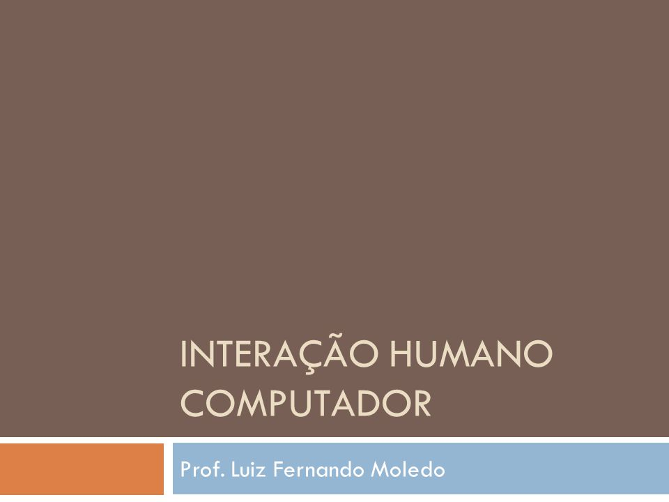 INTERAÇÃO HUMANO COMPUTADOR Prof. Luiz Fernando Moledo