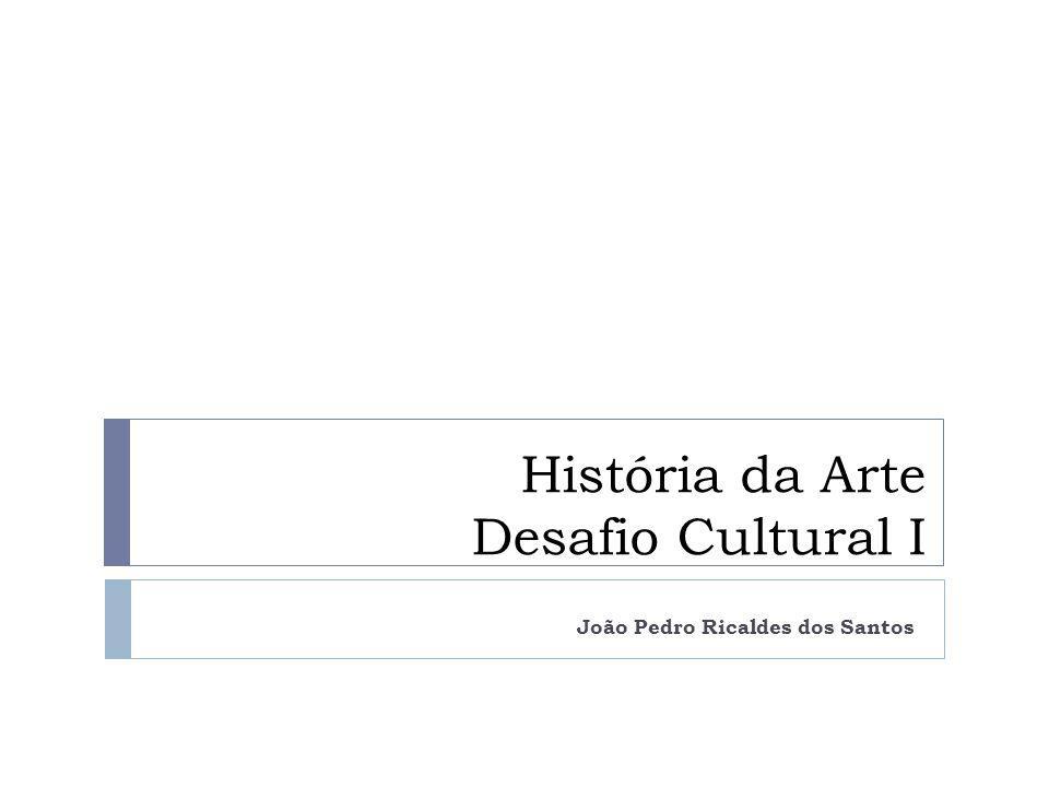 História da Arte Desafio Cultural I João Pedro Ricaldes dos Santos