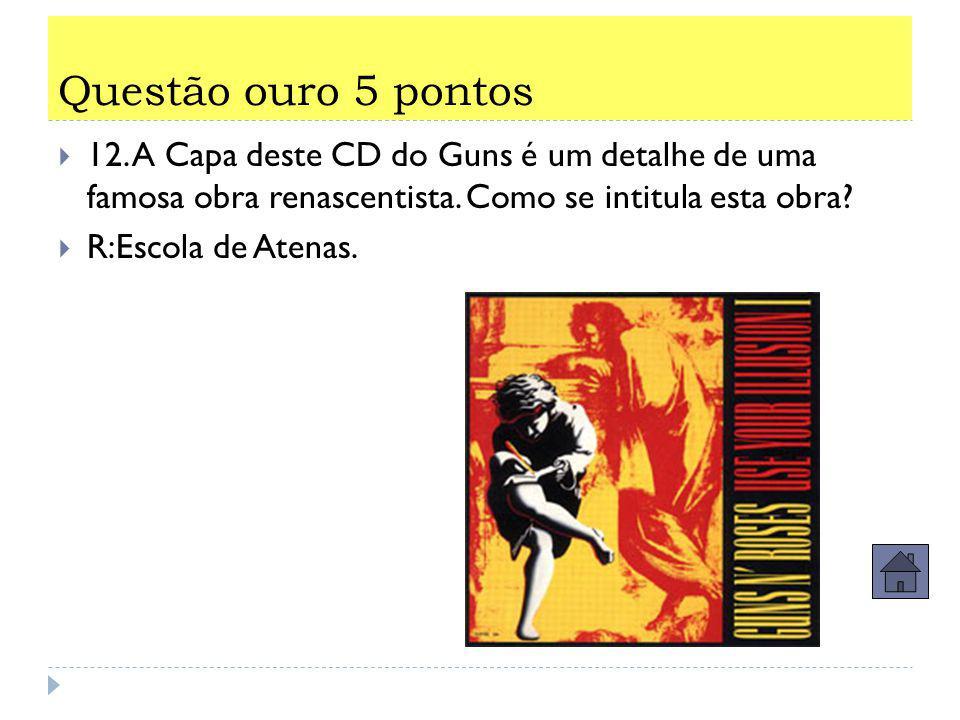 11.A Capa deste CD do Guns é um detalhe de uma famosa obra renascentista. Quem foi o pintor?  R:Rafael Sanzio.
