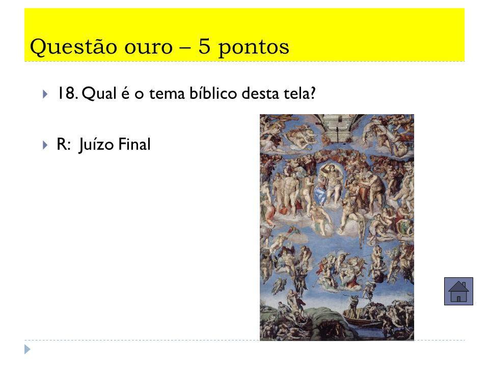 Questão ouro – 5 pontos  17. Pintor medieval que pintou esta obra.  R:Giotto.