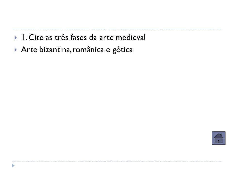  1. Cite as três fases da arte medieval  Arte bizantina, românica e gótica