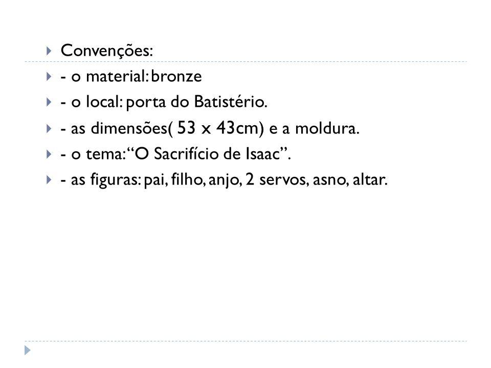  Convenções:  - o material: bronze  - o local: porta do Batistério.