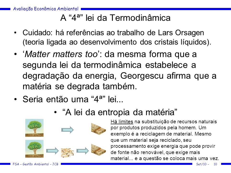 Avaliação Econômica Ambiental FSA – Gestão Ambiental - JCB A 4ª lei da Termodinâmica Cuidado: há referências ao trabalho de Lars Orsagen (teoria ligada ao desenvolvimento dos cristais líquidos).
