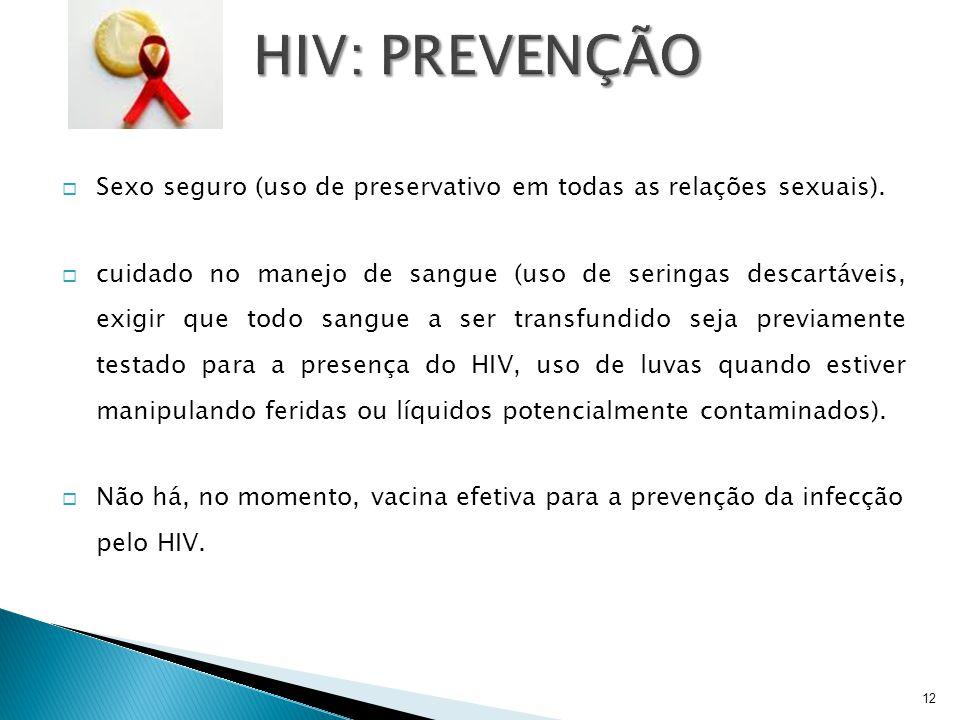  Sexo seguro (uso de preservativo em todas as relações sexuais).  cuidado no manejo de sangue (uso de seringas descartáveis, exigir que todo sangue