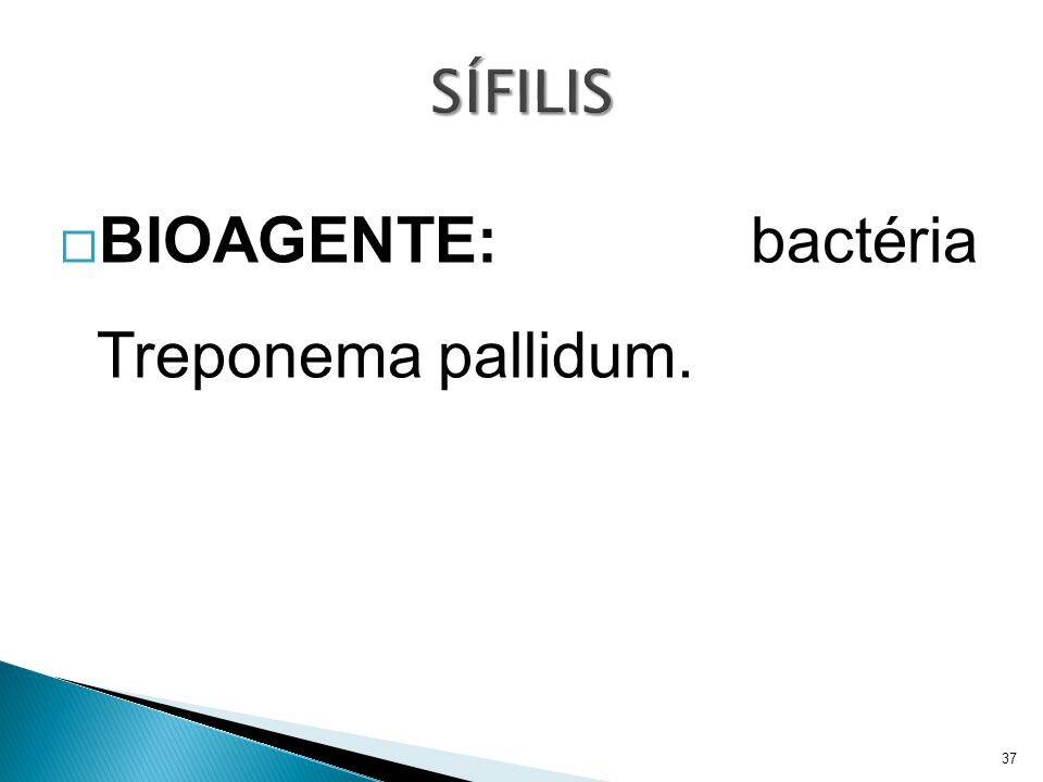  BIOAGENTE: bactéria Treponema pallidum. 37