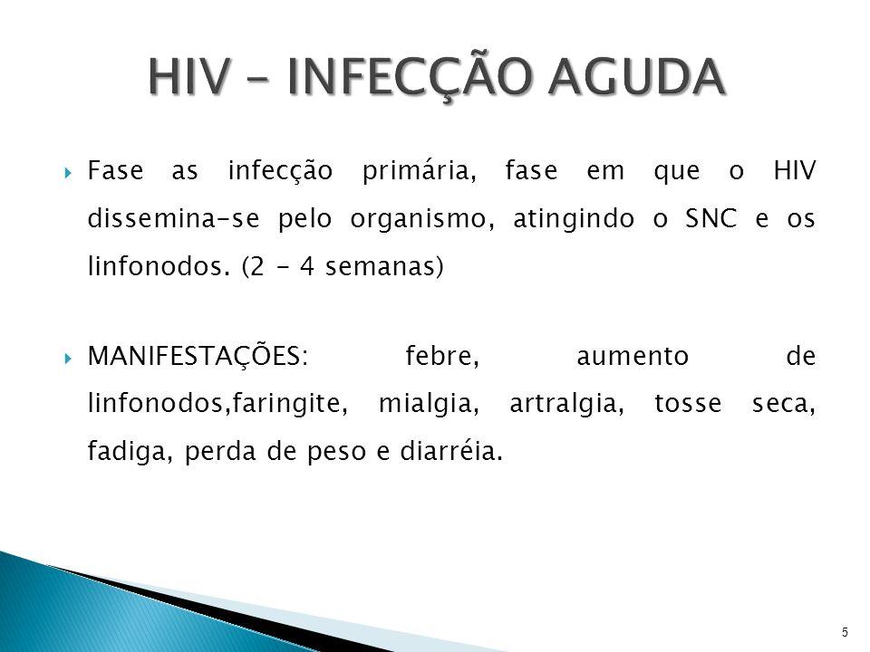  Fase as infecção primária, fase em que o HIV dissemina-se pelo organismo, atingindo o SNC e os linfonodos. (2 - 4 semanas)  MANIFESTAÇÕES: febre, a