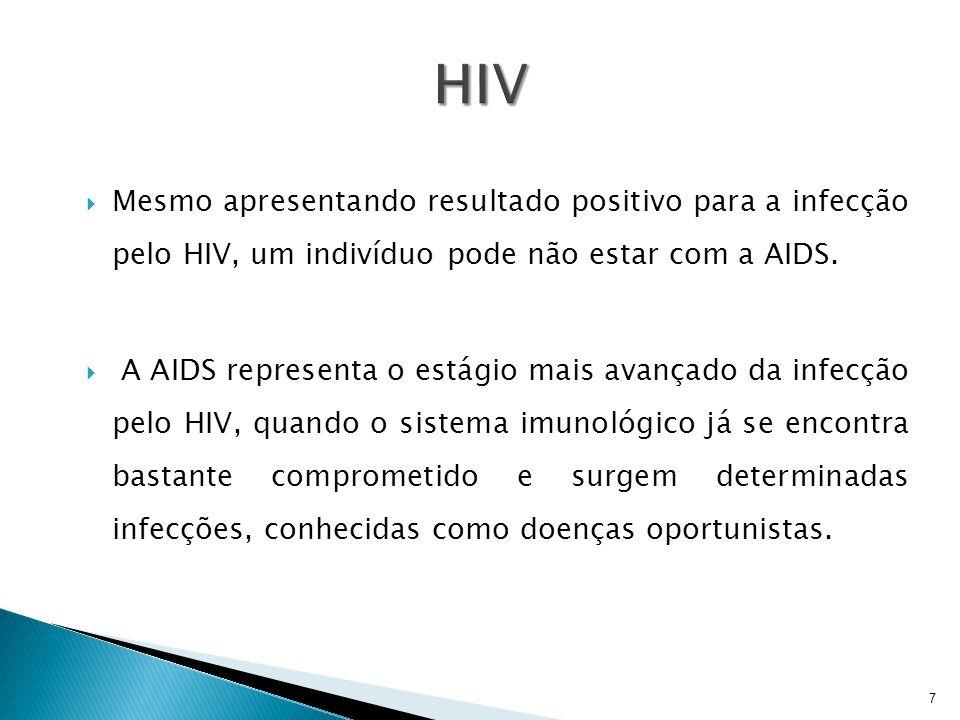 Mesmo apresentando resultado positivo para a infecção pelo HIV, um indivíduo pode não estar com a AIDS.  A AIDS representa o estágio mais avançado