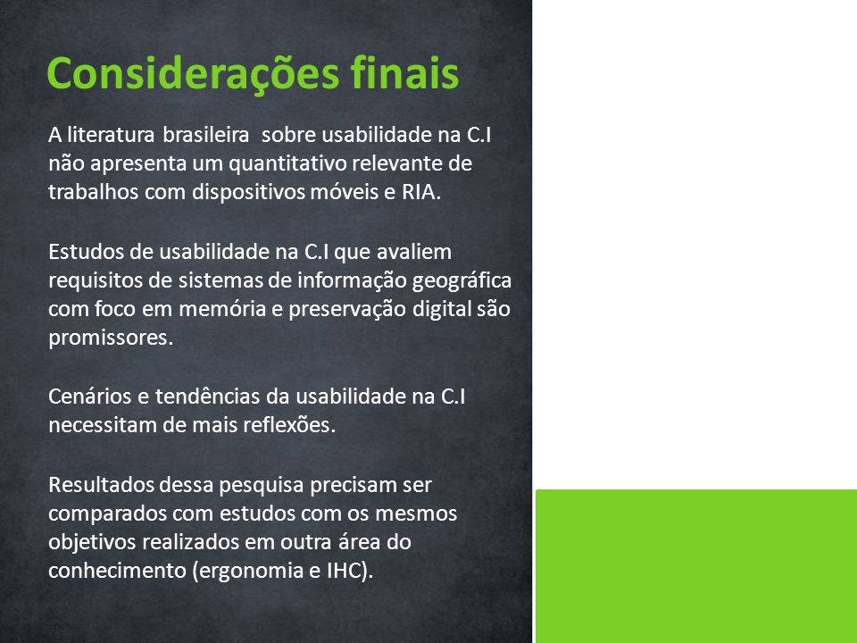 A literatura brasileira sobre usabilidade na C.I não apresenta um quantitativo relevante de trabalhos com dispositivos móveis e RIA.