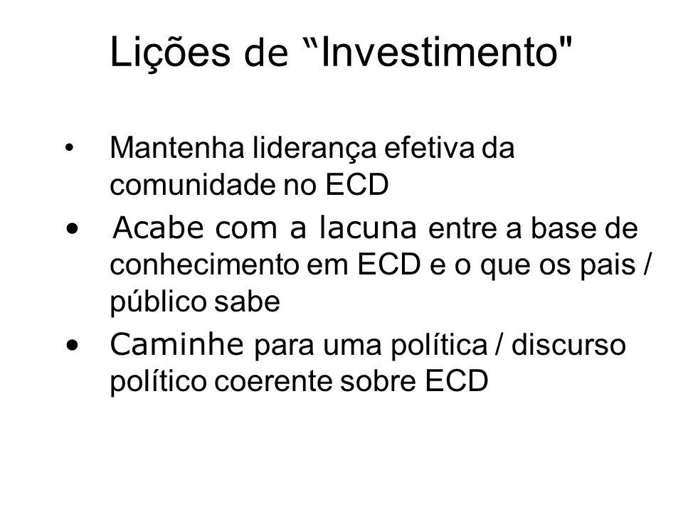 Lições de Investimento Mantenha liderança efetiva da comunidade no ECD Acabe com a lacuna entre a base de conhecimento em ECD e o que os pais / público sabe Caminhe para uma política / discurso político coerente sobre ECD
