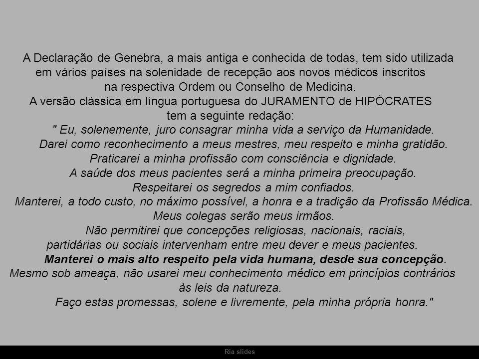 Ria slides A Declaração de Genebra, a mais antiga e conhecida de todas, tem sido utilizada em vários países na solenidade de recepção aos novos médico