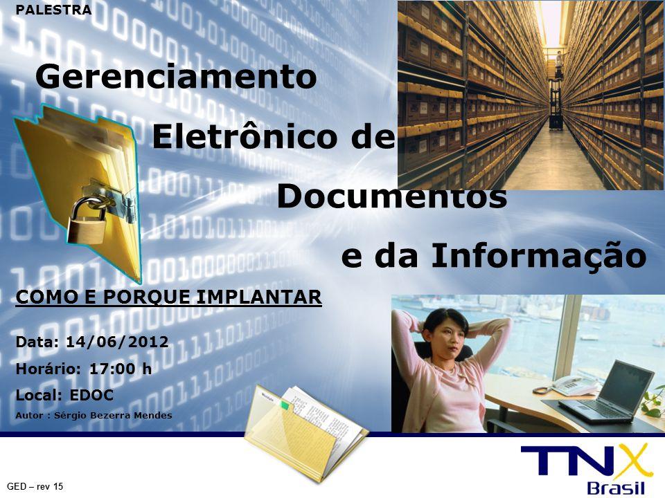 PALESTRA Gerenciamento Eletrônico de Documentos e da Informação COMO E PORQUE IMPLANTAR Data: 14/06/2012 Horário: 17:00 h Local: EDOC Autor : Sérgio B