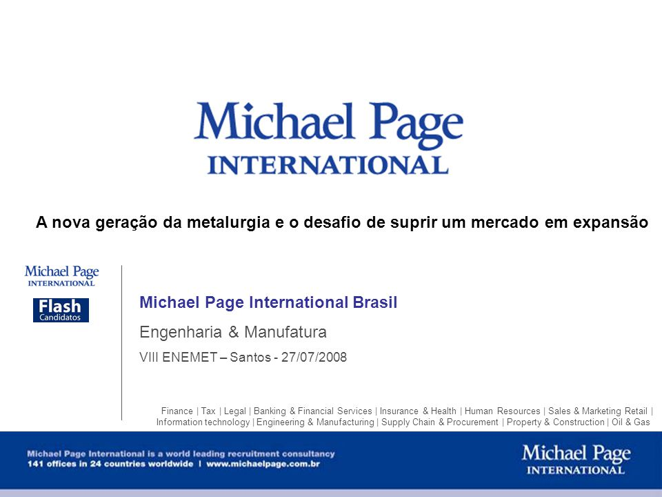 Michael Page International Brasil Engenharia & Manufatura VIII ENEMET – Santos - 27/07/2008 Finance | Tax | Legal | Banking & Financial Services | Ins