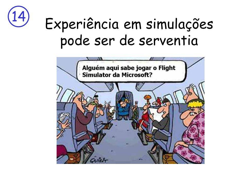 14 Experiência em simulações pode ser de serventia
