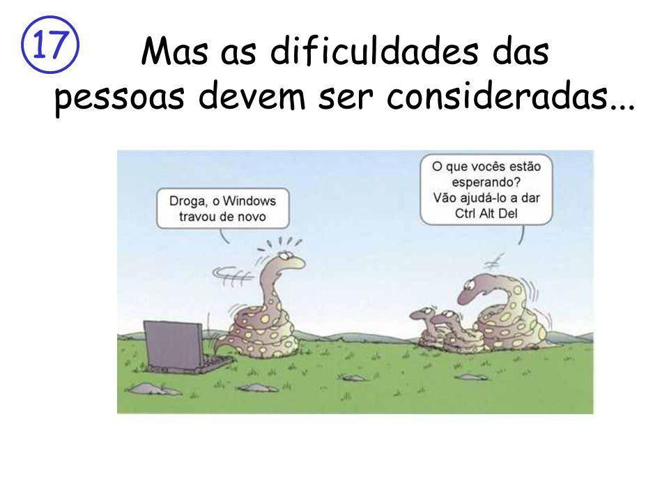 17 Mas as dificuldades das pessoas devem ser consideradas...
