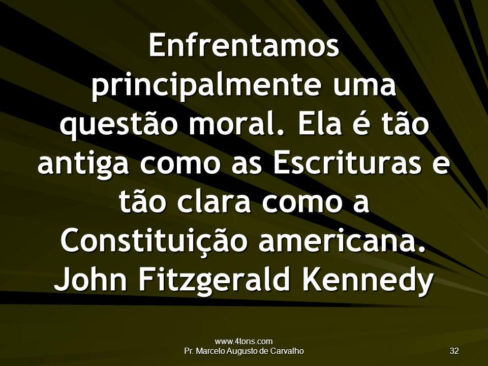 www.4tons.com Pr.Marcelo Augusto de Carvalho 32 Enfrentamos principalmente uma questão moral.