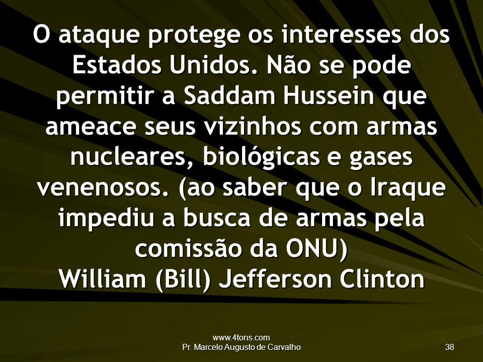 www.4tons.com Pr.Marcelo Augusto de Carvalho 38 O ataque protege os interesses dos Estados Unidos.
