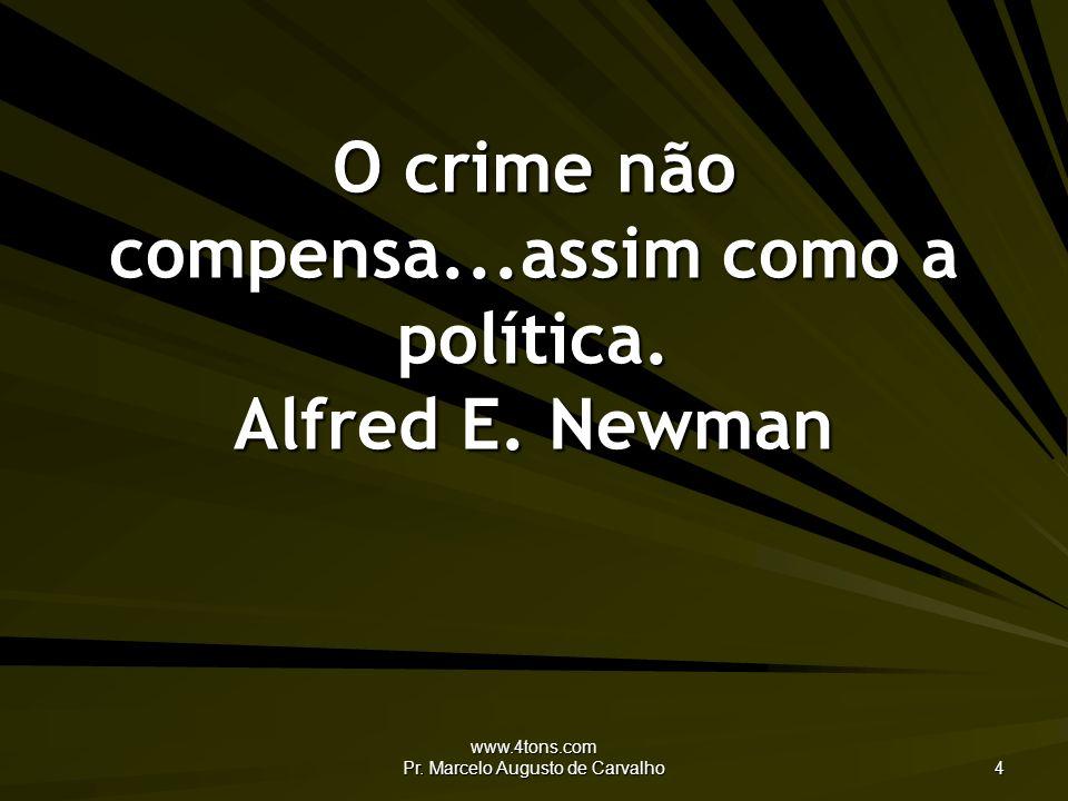 www.4tons.com Pr.Marcelo Augusto de Carvalho 4 O crime não compensa...assim como a política.