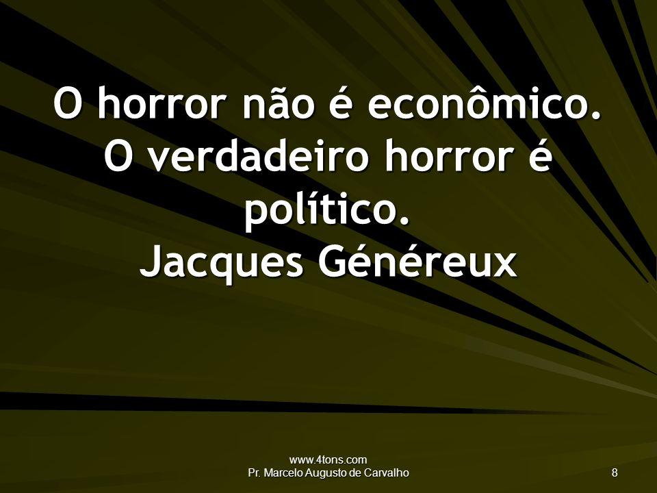 www.4tons.com Pr.Marcelo Augusto de Carvalho 8 O horror não é econômico.