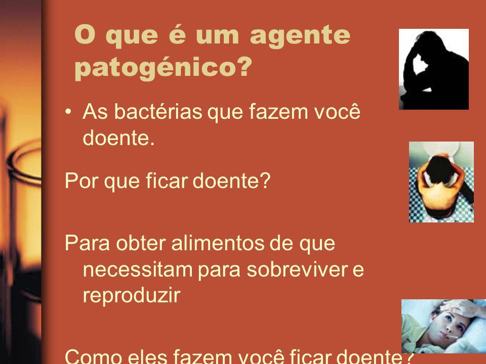 O que é um agente patogénico? As bactérias que fazem você doente. Por que ficar doente? Para obter alimentos de que necessitam para sobreviver e repro
