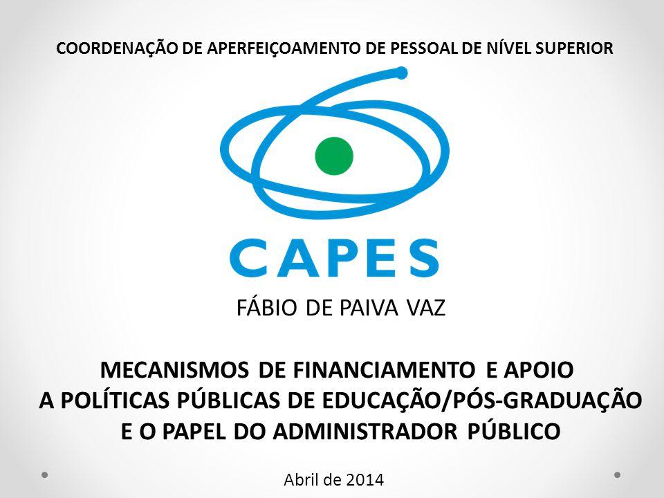 Abril de 2014 COORDENAÇÃO DE APERFEIÇOAMENTO DE PESSOAL DE NÍVEL SUPERIOR FÁBIO DE PAIVA VAZ MECANISMOS DE FINANCIAMENTO E APOIO A POLÍTICAS PÚBLICAS
