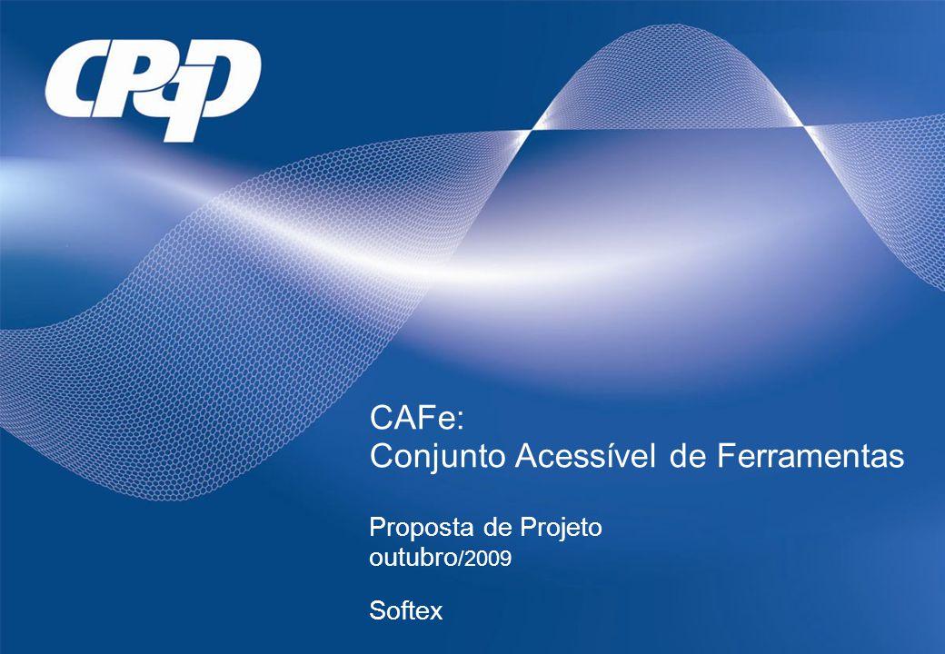 CAFe: Conjunto Acessível de Ferramentas Proposta de Projeto outubro /2009 Softex