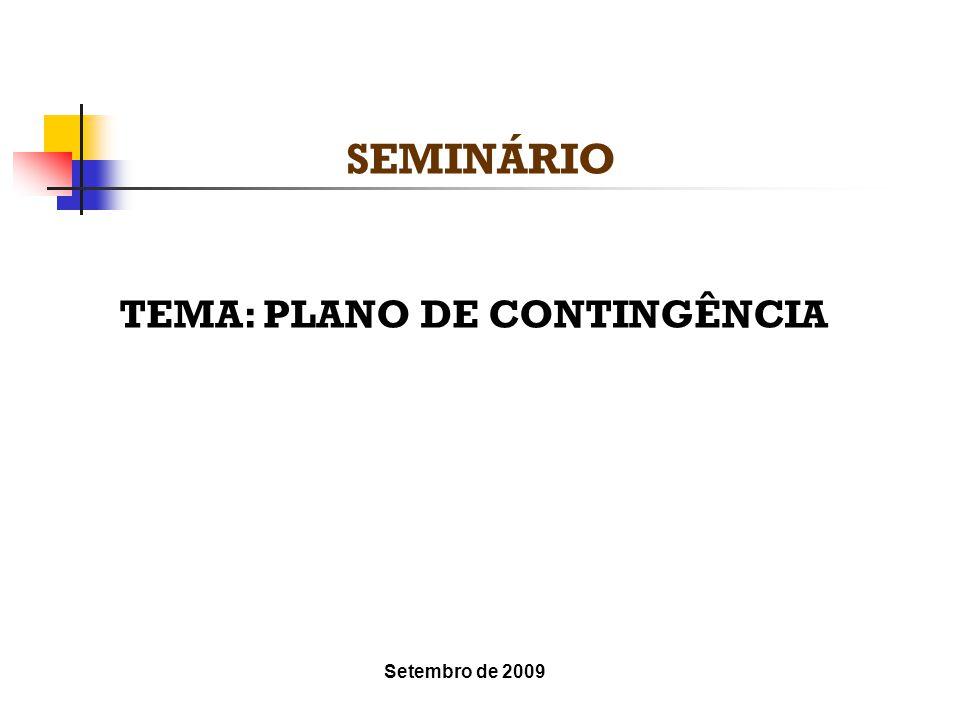 SEMINÁRIO TEMA: PLANO DE CONTINGÊNCIA Setembro de 2009