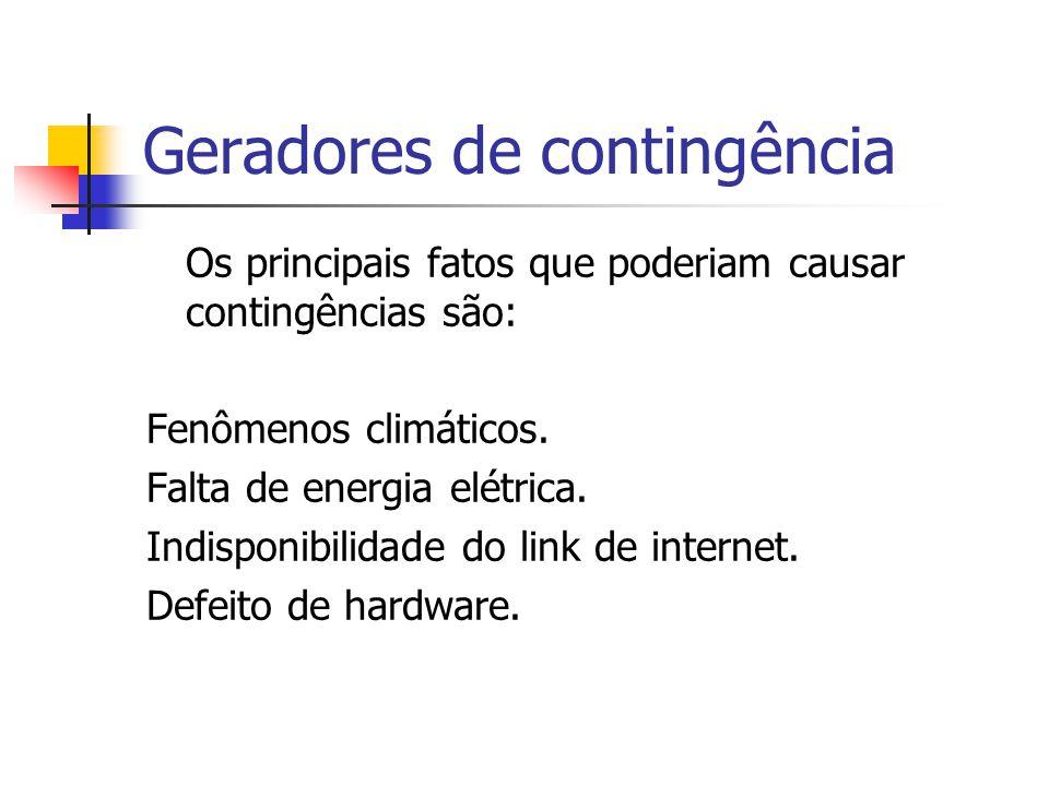 Geradores de contingência Os principais fatos que poderiam causar contingências são: Fenômenos climáticos.