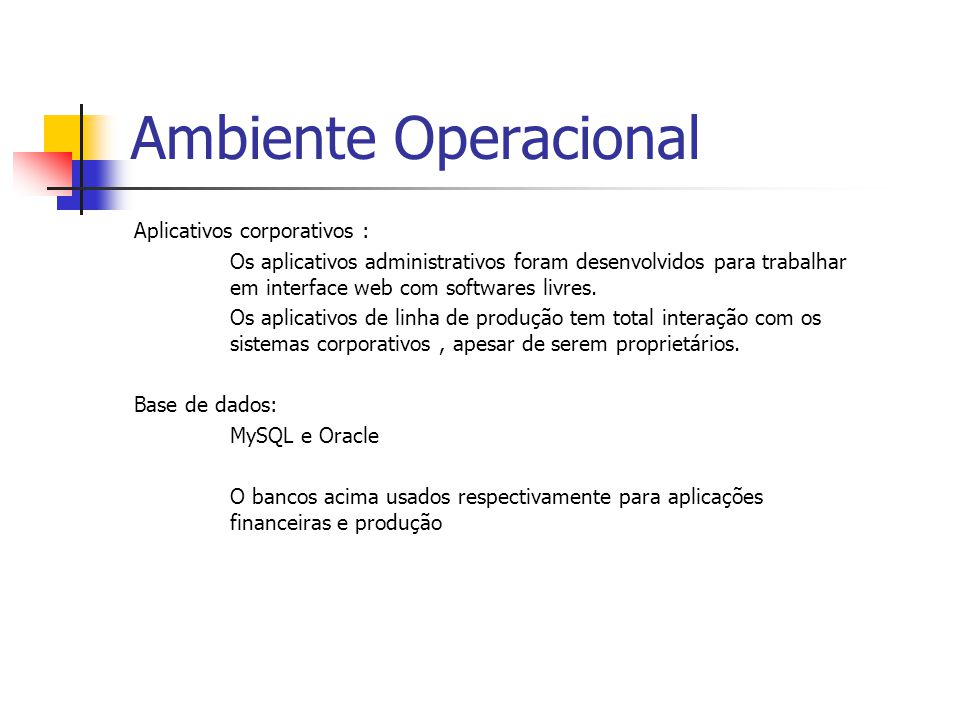 Ambiente Operacional Aplicativos corporativos : Os aplicativos administrativos foram desenvolvidos para trabalhar em interface web com softwares livres.