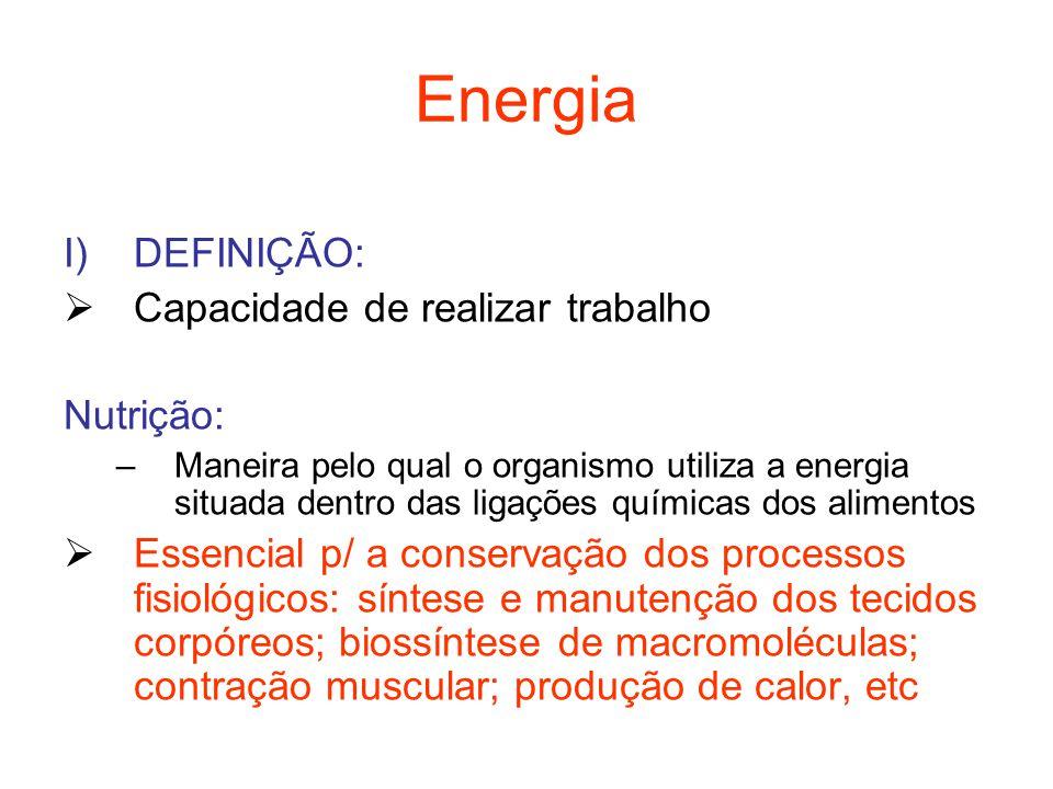 I)DEFINIÇÃO:  Capacidade de realizar trabalho Nutrição: –Maneira pelo qual o organismo utiliza a energia situada dentro das ligações químicas dos ali