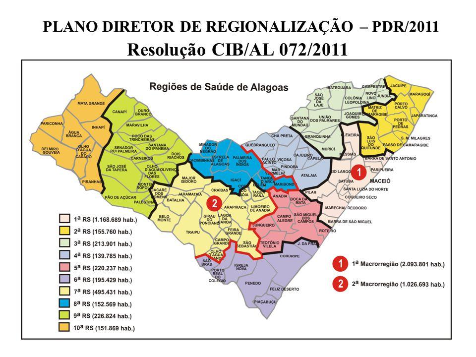 PLANO DIRETOR DE REGIONALIZAÇÃO – PDR/2011 Resolução CIB/AL 072/2011