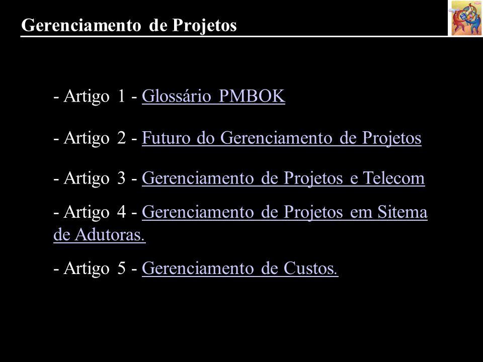 - Artigo 1 - Glossário PMBOKGlossário PMBOK - Artigo 2 - Futuro do Gerenciamento de ProjetosFuturo do Gerenciamento de Projetos - Artigo 3 - Gerenciam