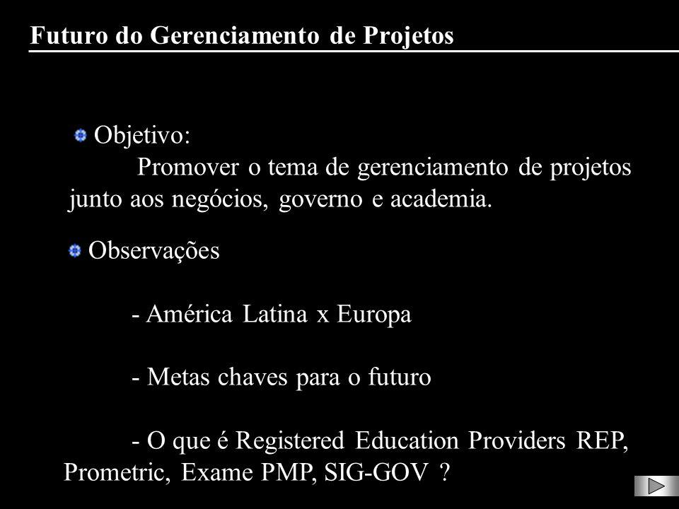 Objetivo: Promover o tema de gerenciamento de projetos junto aos negócios, governo e academia. Observações - América Latina x Europa - Metas chaves pa