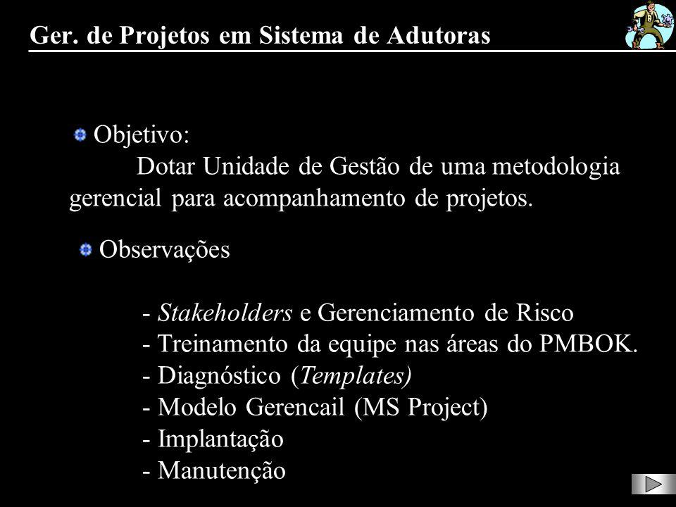 Objetivo: Dotar Unidade de Gestão de uma metodologia gerencial para acompanhamento de projetos. Observações - Stakeholders e Gerenciamento de Risco -