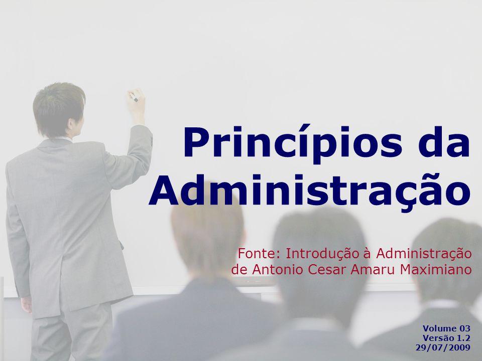 Princípios da Administração Princípios da Administração Fonte: Introdução à Administração de Antonio Cesar Amaru Maximiano Volume 03 Versão 1.2 29/07/