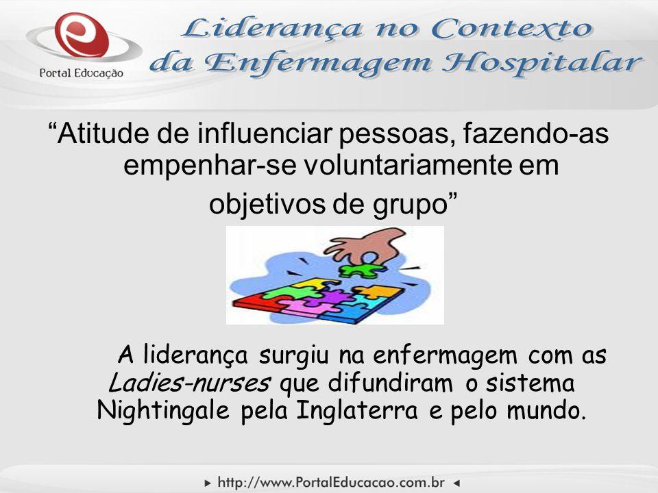"""""""Atitude de influenciar pessoas, fazendo-as empenhar-se voluntariamente em objetivos de grupo"""" A liderança surgiu na enfermagem com as Ladies-nurses q"""