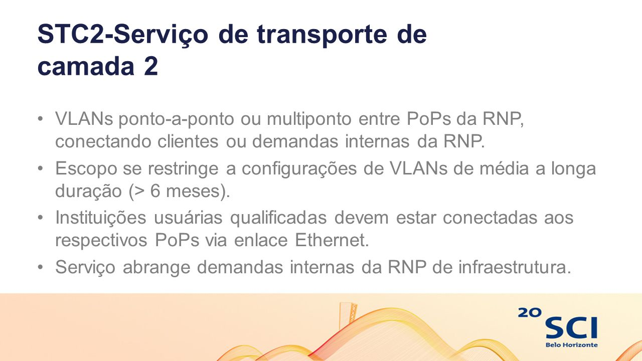STC2-Serviço de transporte de camada 2 VLANs ponto-a-ponto ou multiponto entre PoPs da RNP, conectando clientes ou demandas internas da RNP. Escopo se