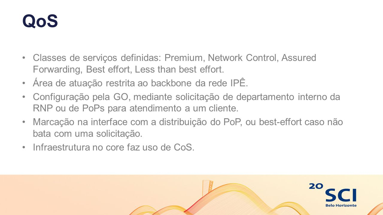 QoS Classes de serviços definidas: Premium, Network Control, Assured Forwarding, Best effort, Less than best effort. Área de atuação restrita ao backb