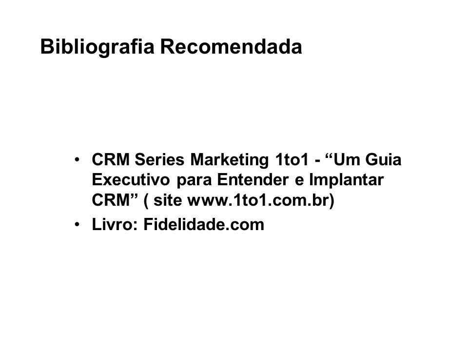 """Bibliografia Recomendada CRM Series Marketing 1to1 - """"Um Guia Executivo para Entender e Implantar CRM"""" ( site www.1to1.com.br) Livro: Fidelidade.com"""
