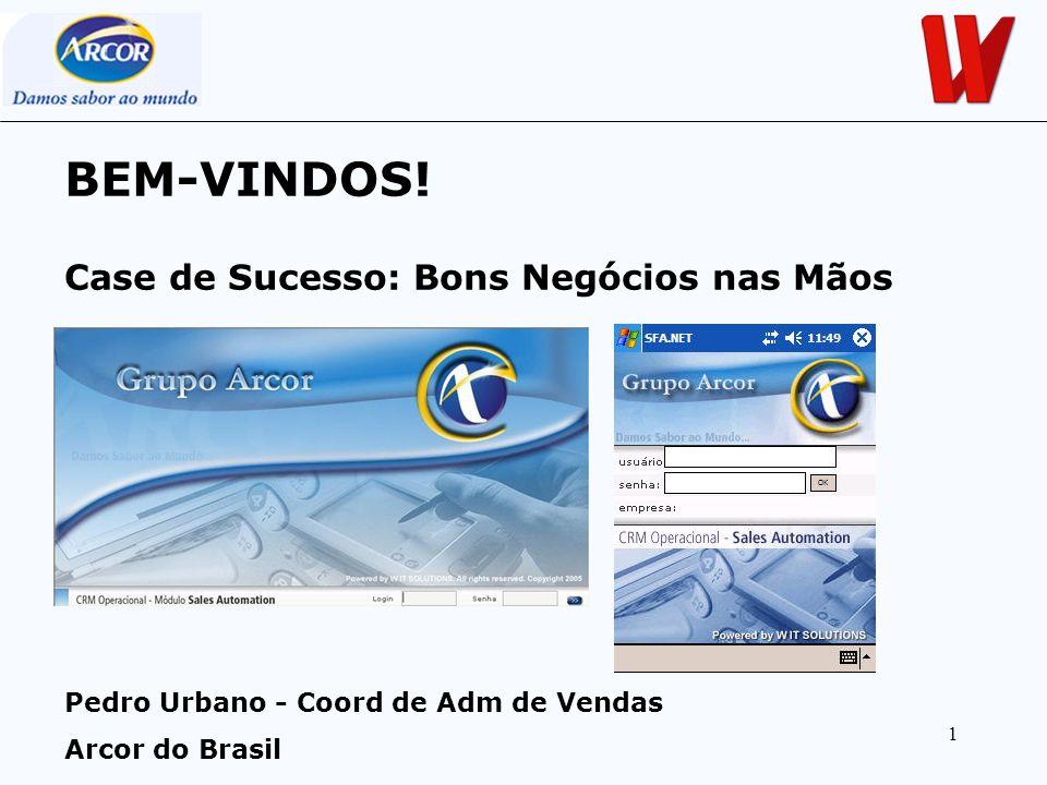 1 BEM-VINDOS! Pedro Urbano - Coord de Adm de Vendas Arcor do Brasil Case de Sucesso: Bons Negócios nas Mãos