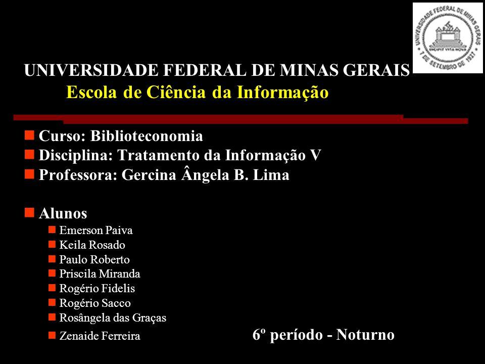 UNIVERSIDADE FEDERAL DE MINAS GERAIS Escola de Ciência da Informação Curso: Biblioteconomia Disciplina: Tratamento da Informação V Professora: Gercina Ângela B.
