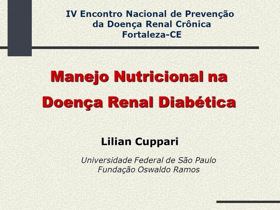 Manejo Nutricional na Doença Renal Diabética Lilian Cuppari Universidade Federal de São Paulo Fundação Oswaldo Ramos IV Encontro Nacional de Prevenção