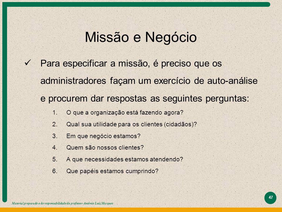 Material preparado e de responsabilidade do professor Antônio Luiz Marques 47 Missão e Negócio Para especificar a missão, é preciso que os administrad