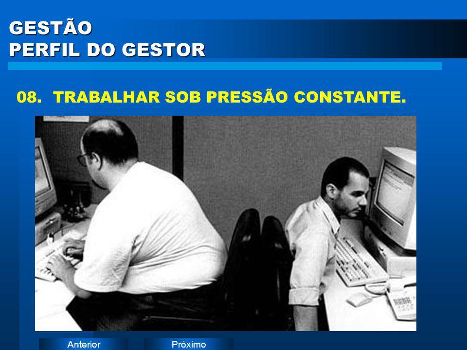 PróximoAnterior GESTÃO PERFIL DO GESTOR 08. TRABALHAR SOB PRESSÃO CONSTANTE.