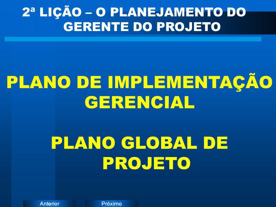 PróximoAnterior PLANO DE IMPLEMENTAÇÃO GERENCIAL PLANO GLOBAL DE PROJETO 2ª LIÇÃO – O PLANEJAMENTO DO GERENTE DO PROJETO