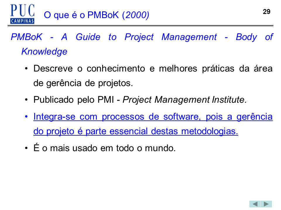 29 O que é o PMBoK (2000) PMBoK - A Guide to Project Management - Body of Knowledge Descreve o conhecimento e melhores práticas da área de gerência de