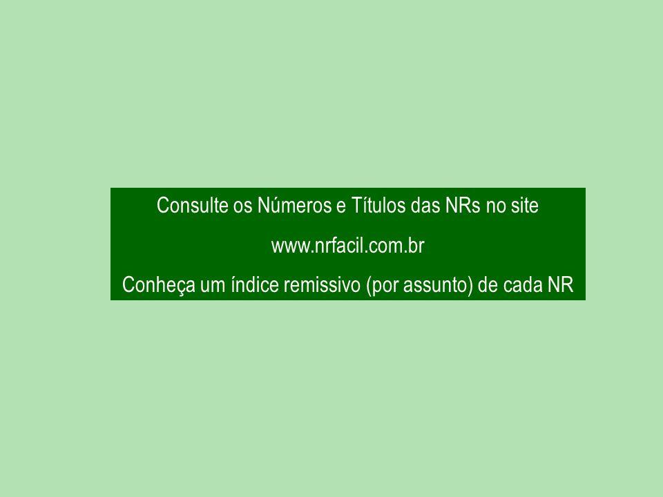Consulte os Números e Títulos das NRs no site www.nrfacil.com.br Conheça um índice remissivo (por assunto) de cada NR