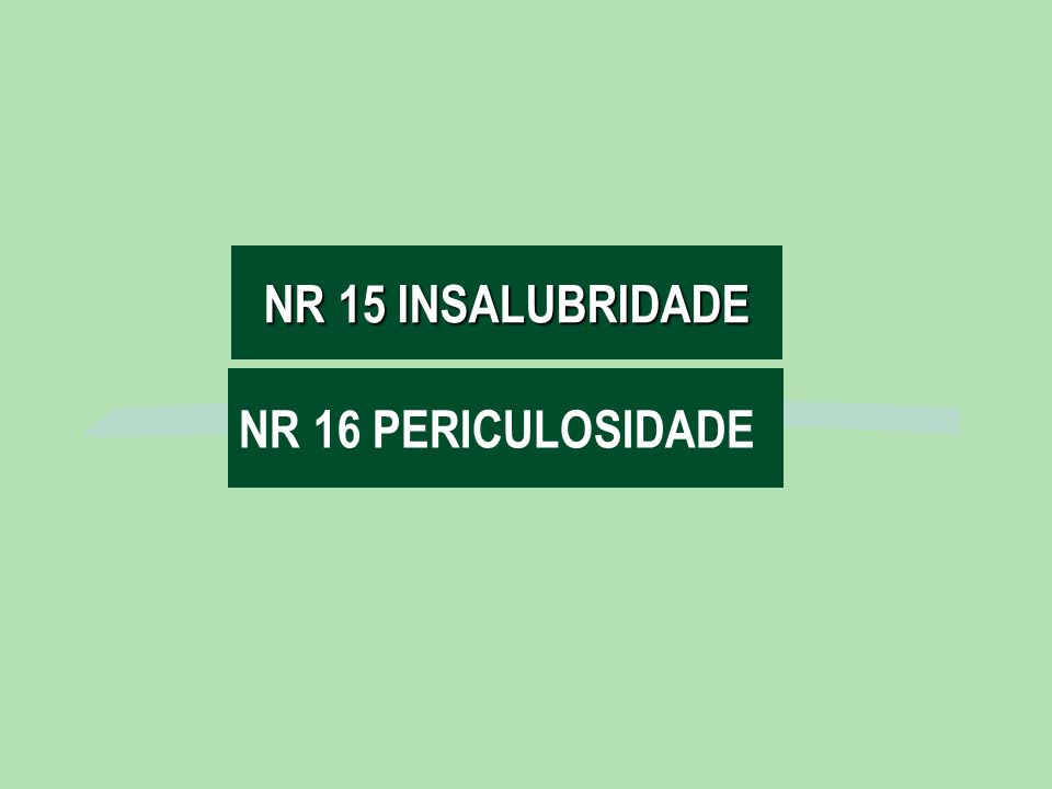 NR 16 PERICULOSIDADE NR 15 INSALUBRIDADE